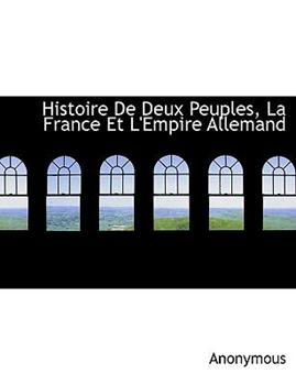Paperback Histoire de Deux Peuples, La France Et L'Empire Allemand Book