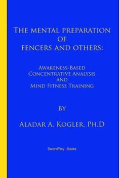 Paperback The Mental Preparation Of Fencers and Others: Awareness-based Concentrative Analysis (A-COAN) and Mind Fitness Training Book