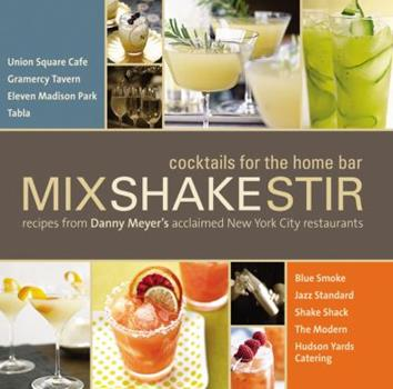 Mix Shake Stir: Recipes from Danny Meyer's Acclaimed New York City Restaurants 0316045128 Book Cover