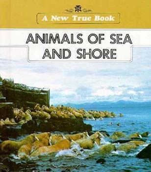 Animals of Sea and Shore (New True Book) 0516016156 Book Cover