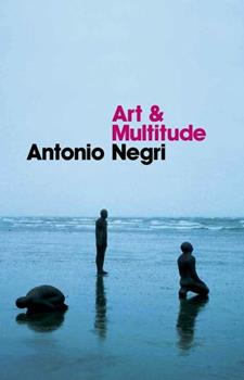 Art and Multitude: Nine Letters on Art, Followed by Metamorphoses: Art and Immaterial Labour 0745649009 Book Cover