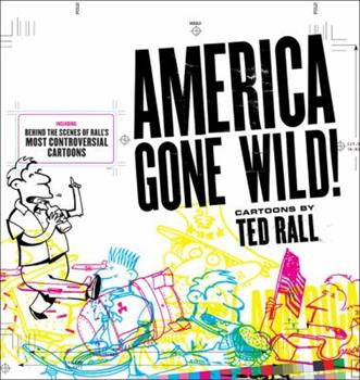 America Gone Wild: Cartoons by Ted Rall 0740760459 Book Cover
