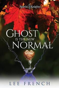Ghost Is the New Normal - Book #4 of the Spirit Knights