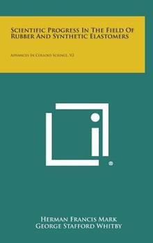 Hardcover Scientific Progress in the Field of Rubber and Synthetic Elastomers: Advances in Colloid Science, V2 Book