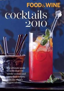 Food & Wine Cocktails 2010: More Than 150 of the Best Cocktail and Party-Food Recipes 1603208372 Book Cover