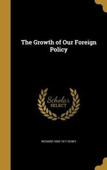 The Growth of Our Foreign Policy (Classic Reprint) 1363205331 Book Cover