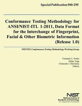 Paperback Conformance Testing Methodology for ANSI/NIST-ITL 1-2011, Data Format for the Interchange of Fingerprint, Facial and Other Biometric Information (Release 1. 0) Book