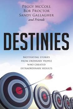 Destinies: Motivating Stories from Ordinary People Who Created Extraordinary Results 1988071372 Book Cover