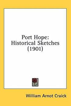 Hardcover Port Hope : Historical Sketches (1901) Book