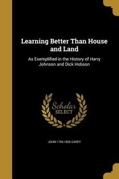 Learning Better Than House and Land: As Exemplified in the History of Harry Johnson and Dick Hobson 1371415773 Book Cover