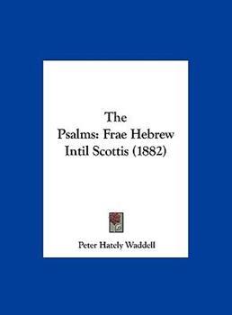 Hardcover The Psalms : Frae Hebrew Intil Scottis (1882) Book