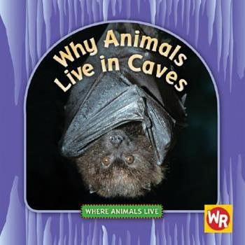 Why Animals Live in Caves - Book  of the Where Animals Live
