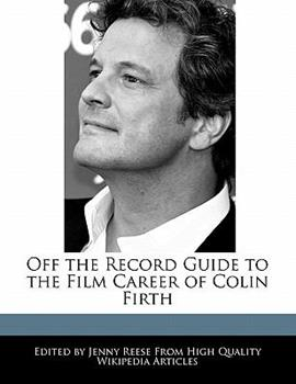 Paperback Off the Record Guide to the Film Career of Colin Firth Book