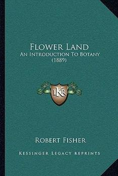 Paperback Flower Land : An Introduction to Botany (1889) Book