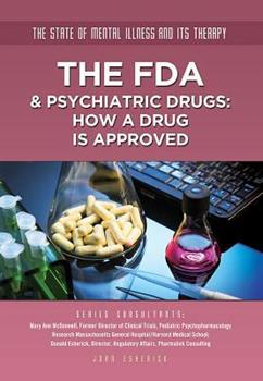 The FDA & Psychiatric Drugs: How a Drug Is Approved - Book  of the State of Mental Illness and Its Therapy