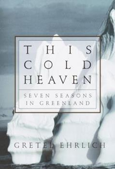 This Cold Heaven: Seven Seasons in Greenland 0679758526 Book Cover