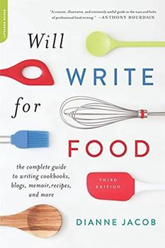 Will Write for Food: The Complete Guide to Writing Cookbooks, Blogs, Memoir, Recipes, and More 0738218057 Book Cover