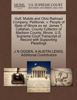 Paperback Gulf, Mobile and Ohio Railroad Company, Petitioner, V. People of State of Illinois Ex Rel. James T. Callahan, County Collector of Madison County, Illi Book