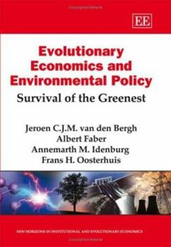 Hardcover Evolutionary Economics and Environmental Policy: Survival of the Greenest (New Horizons in Institutional and Evolutionary Economics series) Book