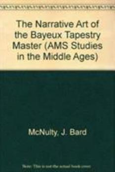 Hardcover The Narrative Art of the Bayeux Tapestry Master (Ams Studies in the Middle Ages) Book