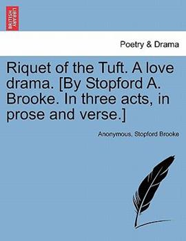 Paperback Riquet of the Tuft a Love Drama [by Stopford a Brooke in Three Acts, in Prose and Verse ] Book