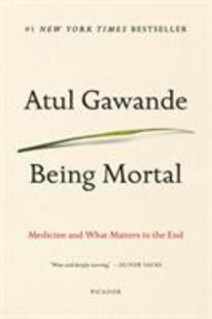 Being Mortal: Medicine and What Matters in the End 0805095152 Book Cover