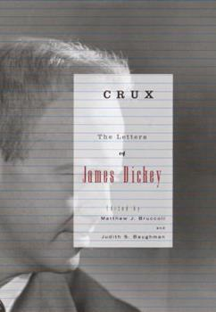 Crux: The Letters of James Dickey 0375404198 Book Cover