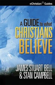 Paperback A Guide to What Christians Believe (eChristian Guides) Book