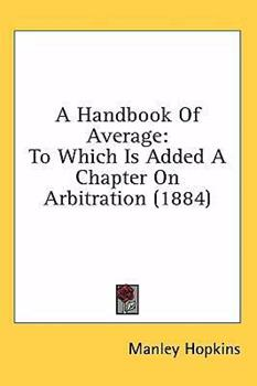 Hardcover A Handbook of Average : To Which Is Added A Chapter on Arbitration (1884) Book