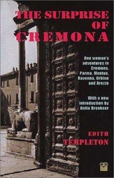 Paperback The Surprise of Cremona: One Woman's Adventures in Cremona, Parma, Mantua, Ravenna, Urbino and Arezzo Book