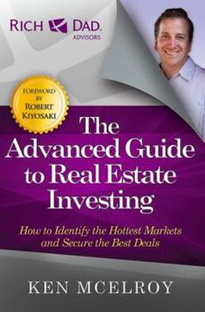 Rich Dad's Advisors: The Advanced Guide to Real Estate Investing: How to Identify the Hottest Markets and Secure the Best Deals (Rich Dad's Advisors) 0446538329 Book Cover