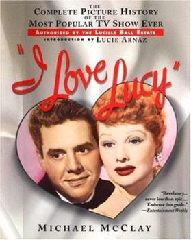 Paperback I Love Lucy: The Complete Picture History of the Most Popular TV Show Ever, Authorized by the Lucille Ball Estate Book