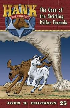 The Case of the Swirling Killer Tornado - Book #25 of the Hank the Cowdog