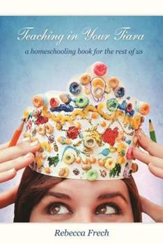 Paperback Teaching in Your Tiara: A Homeschooling Book for the rest of Us Book