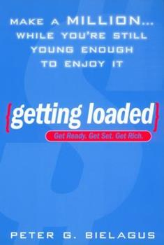 Getting Loaded:: 50 Start Now Strategies for Making 1000000 While You're Still Young Enough Enjoy 0451205928 Book Cover