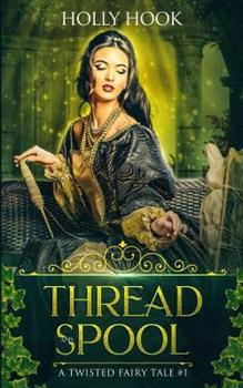 Thread and Spool - Book #1 of the A Twisted Fairytale