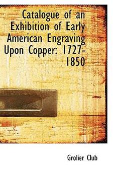 Paperback Catalogue of an Exhibition of Early American Engraving upon Copper : 1727-1850 Book