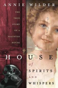 House of Spirits and Whispers: The True Story of a Haunted House 0738707775 Book Cover