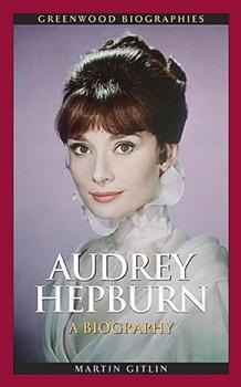 Audrey Hepburn: A Biography - Book  of the Greenwood Biographies
