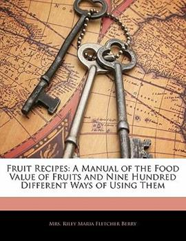 Paperback Fruit Recipes : A Manual of the Food Value of Fruits and Nine Hundred Different Ways of Using Them Book