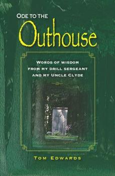Ode To The Outhouse: Words Of Wisdom From My Drill Sergeant And My Uncle Clyde 0615391664 Book Cover