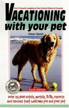 Vacationing With Your Pet: Eileen's Directory of Pet-Friendly Lodging in the United States & Canada : Over 25,000 Listings of Hotels, Inns, Ranches and ... Welcome Guest p (Vacationing With Your Pet) 1884465153 Book Cover