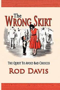 The Wrong Skirt: The Quest to Avoid Bad Choices 1935434551 Book Cover