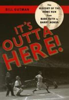 It's Outta Here!: The History of the Home Run from Babe Ruth to Barry Bonds 1589792068 Book Cover