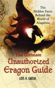 The Ultimate Unauthorized Eragon Guide: The Hidden Facts Behind the World of Alagaesia 0312357923 Book Cover