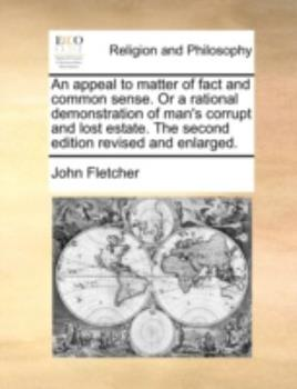 Paperback An Appeal to Matter of Fact and Common Sense or a Rational Demonstration of Man's Corrupt and Lost Estate the Second Edition Revised and Enlarged Book