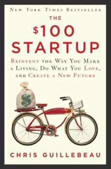 The $100 Startup: Reinvent the Way You Make a Living, Do What You Love, and Create a New Future 023076651X Book Cover