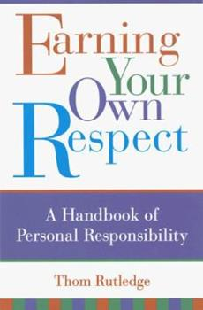 Paperback Earning Your Own Respect: A Handbook of Personal Responsibility Book