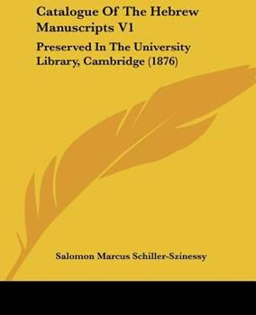 Paperback Catalogue of the Hebrew Manuscripts V1 : Preserved in the University Library, Cambridge (1876) Book