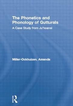 The Phonetics and Phonology of Gutturals: A Case Study from Ju-'hoansi - Book  of the Outstanding Dissertations in Linguistics